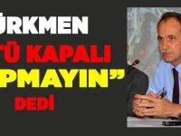 """Türkmen'den Üstü Kapalı Büyükşehire """"Yapmayın"""" Uyarısı"""