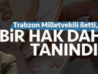 Trabzon Milletvekili iletti, bir hak daha tanındı!