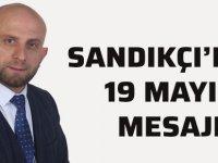 Sandıkçı'dan 19 Mayıs Mesajı