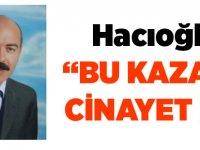 """Hacıoğlu """"Kaza mı Cinayet mi"""""""