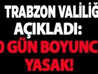 Trabzon Valiliği'nden 10 günlük yasaklama açıklaması geldi