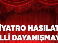 Tiyatro Hasılatı Milli Dayanışmaya