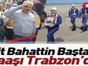 Şehidimiz Trabzon'da